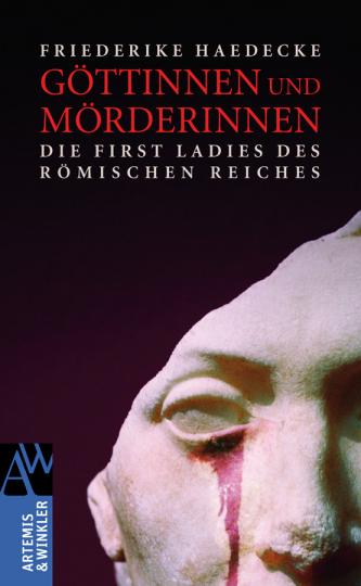 Göttinnen und Mörderinnen. Die First Ladies des Römischen Reiches.