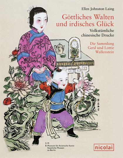 Göttliches Walten und irdisches Glück. Volkstümliche chinesische Drucke. Die Sammlung Gerd und Lottie Wallenstein.