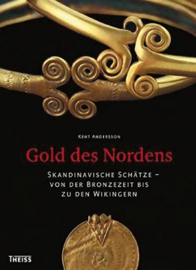 Gold des Nordens. Skandinavische Schätze - von der Bronzezeit bis zu den Wikingern.