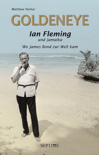 Goldeneye. Ian Fleming und Jamaika. Wo James Bond zur Welt kam.
