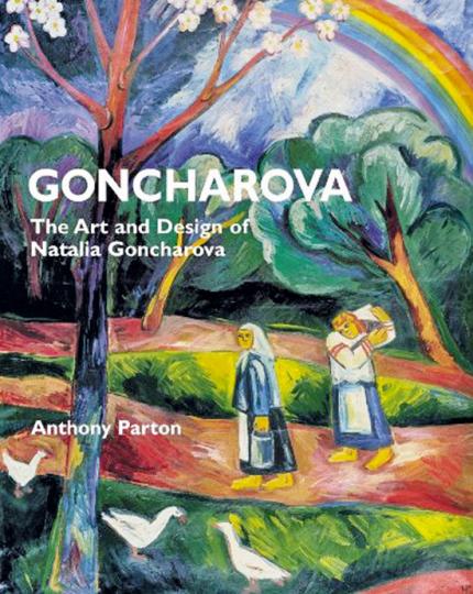 Goncharova. The Art and Design of Natalia Goncharova.