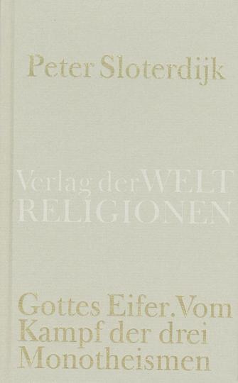 Gottes Eifer. Vom Kampf der drei Monotheismen.