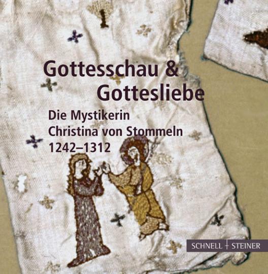Gottesschau & Gottesliebe. Die Mystikerin Christina von Stommeln 1242-1312.