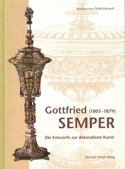 Gottfried Semper (1803-1879). Die Entwürfe zur dekorativen Kunst.