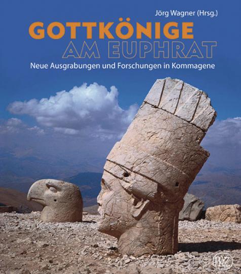 Gottkönige am Euphrat. Neue Ausgrabungen und Forschungen in Kommagene.