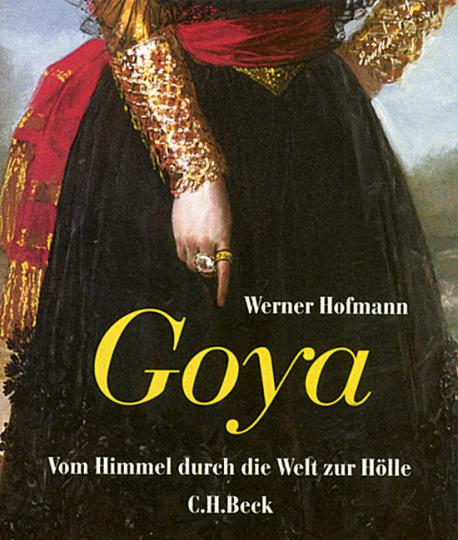 Goya - Vom Himmel durch die Welt zur Hölle