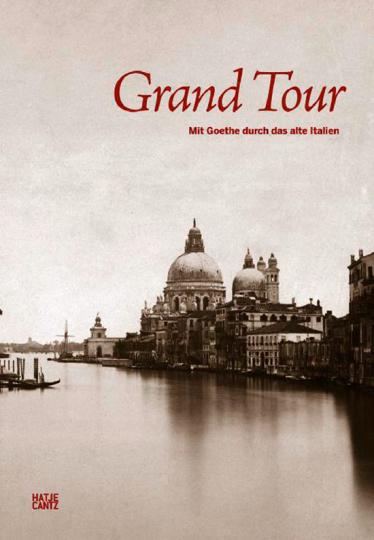 Grand Tour. Mit Goethe durch das alte Italien. Fotografien.