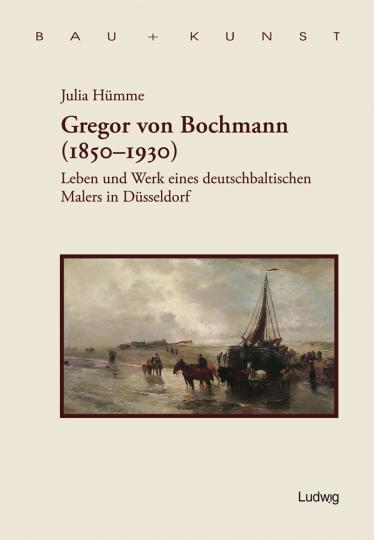 Gregor von Bochmann. Leben und Werk eines deutschbaltischen Malers in Düsseldorf.