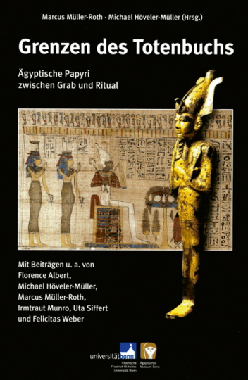 Grenzen des Totenbuchs. Ägyptische Papyri zwischen Grab und Ritual.