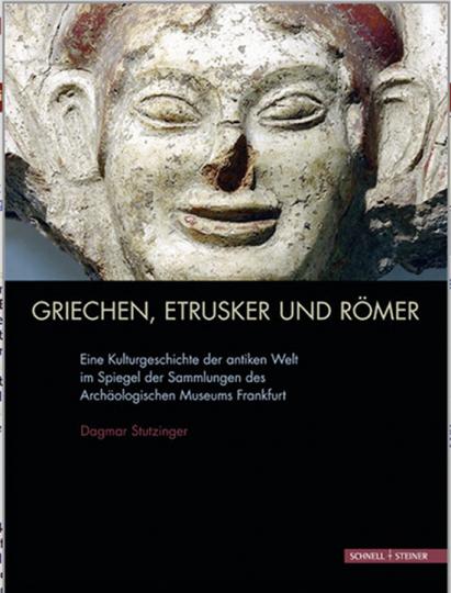 Griechen, Etrusker und Römer. Eine Kulturgeschichte der antiken Welt im Spiegel der Sammlungen des Archäologischen Museums Frankfurt.
