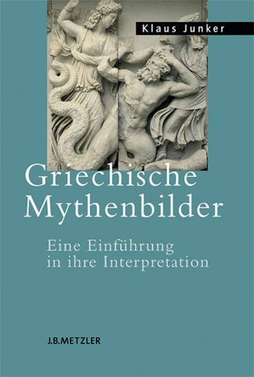 Griechische Mythenbilder. Eine Einführung in ihre Interpretation.