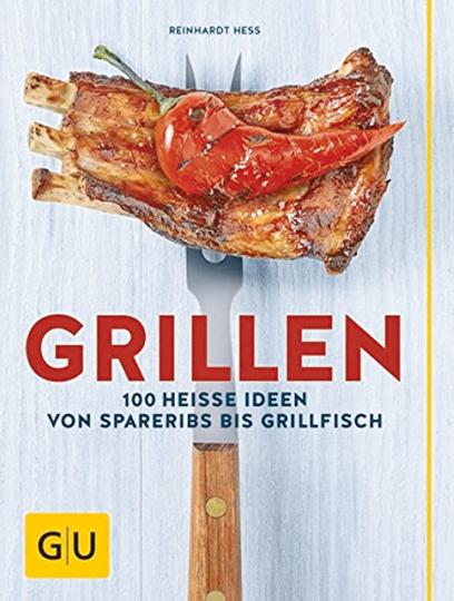 Grillen - 100 heiße Ideen von Spareribs bis Grillfleisch