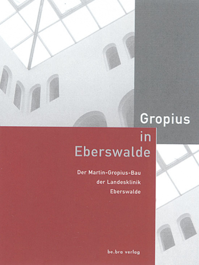 Gropius in Eberswalde - Der Martin-Gropius-Bau der Landesklinik Eberswalde