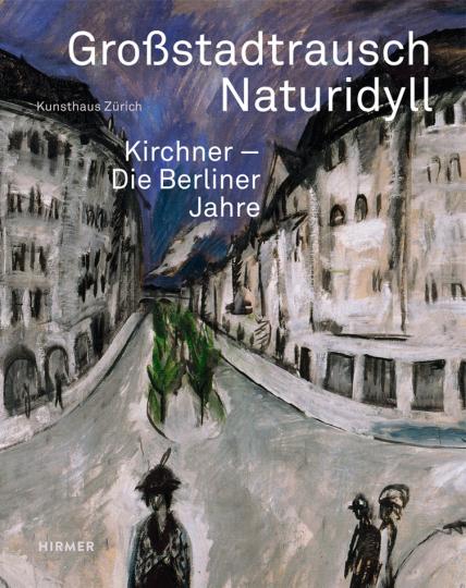 Großstadtrausch - Naturidyll. Kirchner. Die Berliner Jahre.
