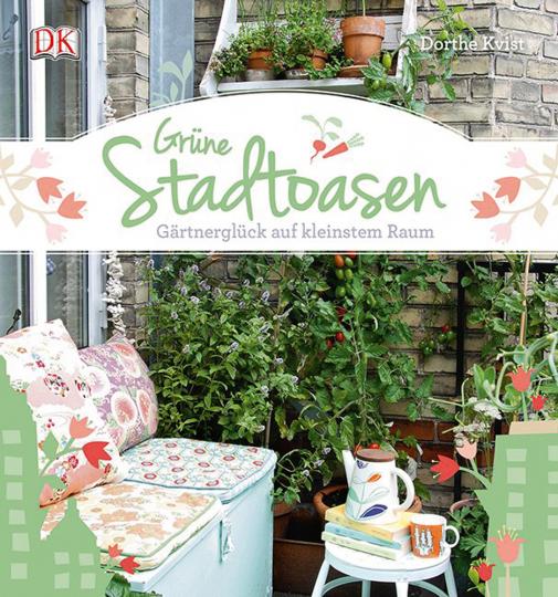 Grüne Stadtoasen. Gärtnerglück auf kleinstem Raum.