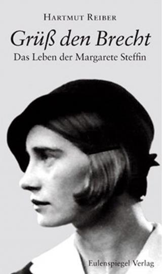 Grüß den Brecht. Das Leben der Margarete Steffin.