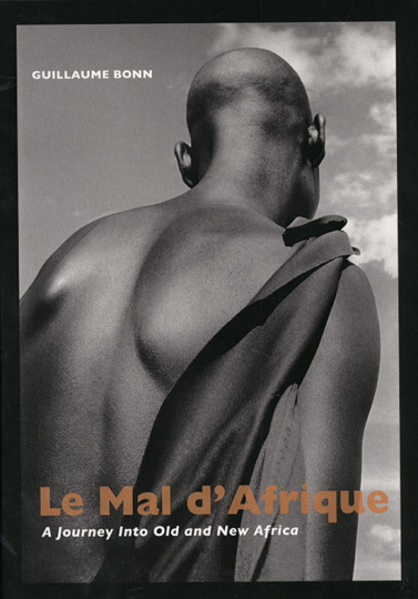 Guillaume Bonn. Le Mal d'Afrique. A Journey Into Old and New Africa.