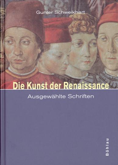 Gunter Schweikhart Die Kunst der Renaissance - Ausgewählte Schriften