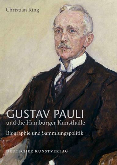 Gustav Pauli und die Hamburger Kunsthalle. Biografie und Sammlungspolitik. Bd. 2.