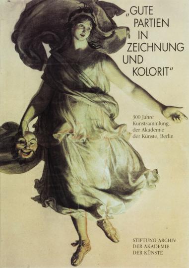 »Gute Partien in Zeichnung und Kolorit«. 300 Jahre Kunstsammlung der Akademie der Künste Berlin.