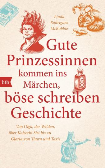 Gute Prinzessinnen kommen ins Märchen, böse schreiben Geschichte. Von Olga, der Wilden, über Kaiserin Sisi bis zu Gloria von Thurn und Taxis.