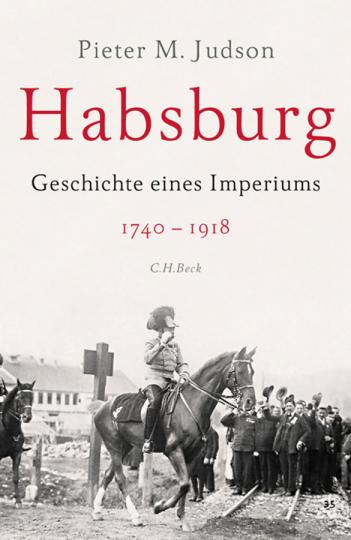 Habsburg. Geschichte eines Imperiums. 1740-1918.