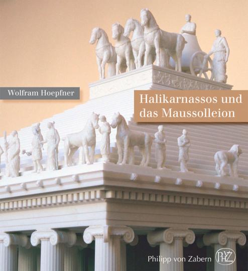 Halikarnassos und das Maussolleion. Die modernste Stadtanlage der späten Klassik und der als Weltwunder gefeierte Grabtempel des karischen Königs Maussollos.