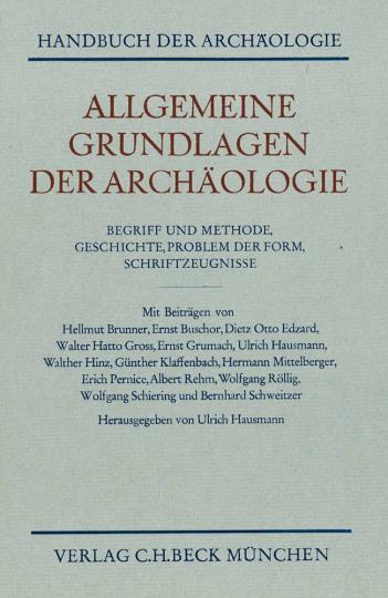 Handbuch der Archäologie - Allgemeine Grundlagen der Archäologie: Begriff und Methode. Geschichte. Problem der Form. Schriftzeugnisse