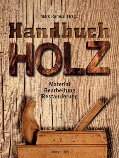 Handbuch Holz. Material, Bearbeitung, Restaurierung.