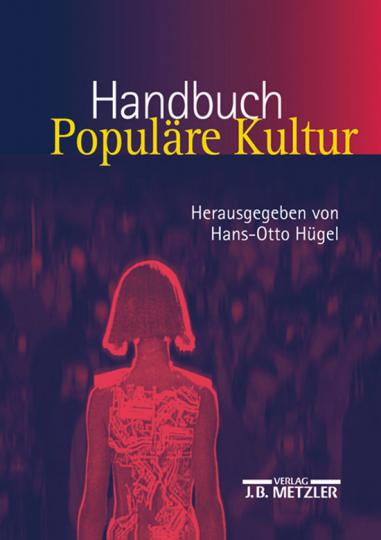 Handbuch Populäre Kultur. Begriffe, Theorien und Diskussionen.
