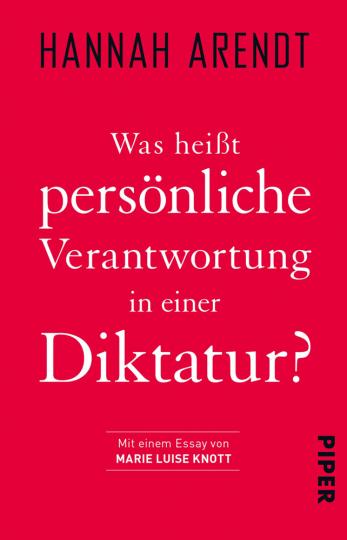 Hannah Arendt. Was heißt persönliche Verantwortung in einer Diktatur?.