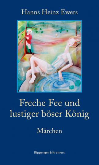 Hanns Heinz Ewers. Freche Fee und lustiger böser König. Märchen.