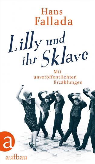 Hans Fallada. Lilly und ihr Sklave. Mit unveröffentlichten Erzählungen.