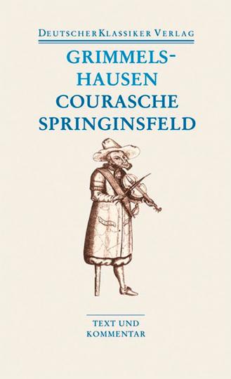 Hans Jacob Christoffel von Grimmelshausen - Courasche - Springinsfeld - Wunderbarliches Vogelnest I und II - Rathstübel Plutonis. Band 21.