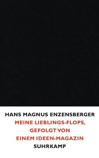 Hans Magnus Enzensberger. Meine Lieblings-Flops, gefolgt von einem Ideen-Magazin.