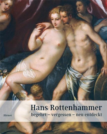 Hans Rottenhammer. begehrt - vergessen - neu entdeckt.