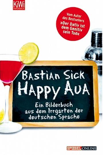 Happy Aua - Ein Bilderbuch aus dem Irrgarten der deutschen Sprache