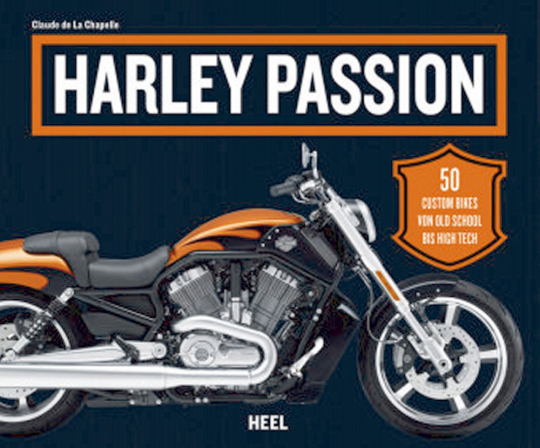 Harley Passion - 50 Traum-Bikes von Old School bis High Tech.