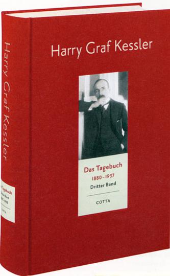 Harry Graf Kessler: Das Tagebuch 1880-1937. Dritter Band