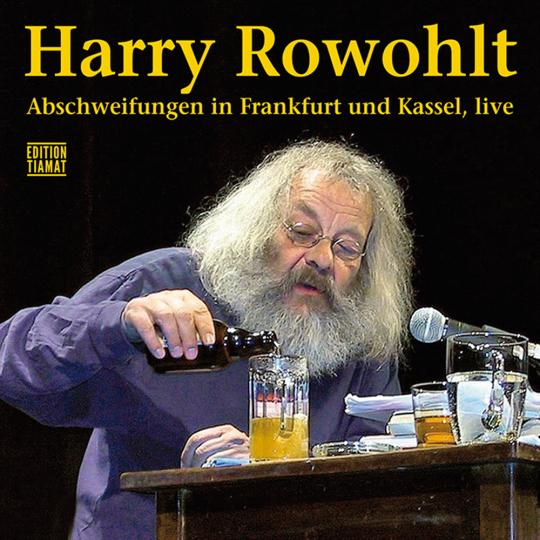 Harry Rowohlt. Abschweifungen in Frankfurt und Kassel.