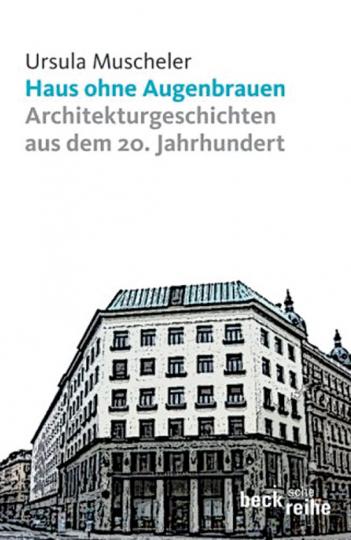 Haus ohne Augenbrauen. Architekturgeschichten aus dem 20. Jahrhundert