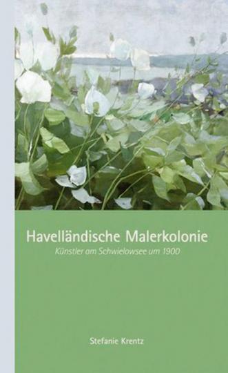 Havelländische Malerkolonie. Künstler am Schwielowsee um 1900.