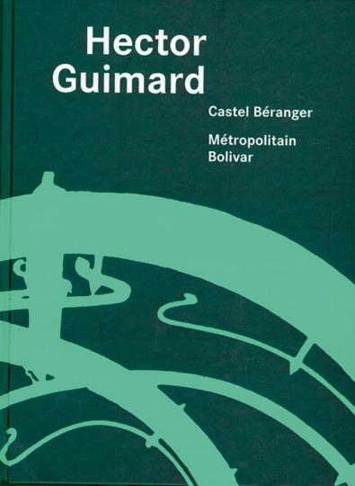 Hector Guimard. Castel Béranger. Métropolitain Bolivar.