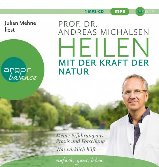 Heilen mit der Kraft der Natur. Meine Erfahrung aus Praxis und Forschung. Was wirklich hilft. 1 mp3-CD.