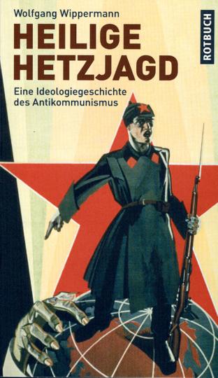 Heilige Hetzjagd. Eine Ideologiegeschichte des Antikommunismus.