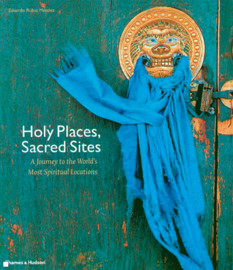 Heilige Orte. Holy Places, Sacred Sites. A Journey to the World's Most Spiritual Places.
