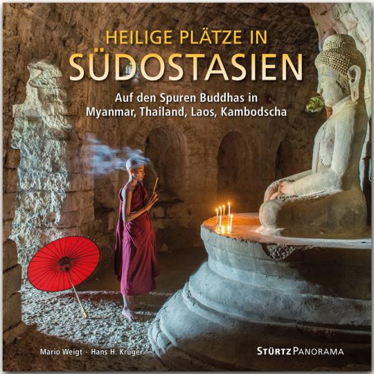 Heilige Plätze in Südostasien - Auf den Spuren Buddhas in Myanmar, Thailand, Laos, Kambodscha.