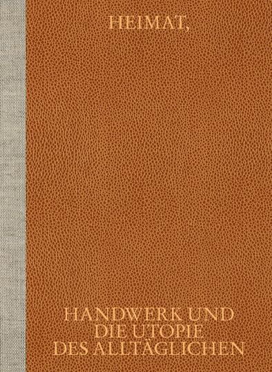 Heimat, Handwerk und die Utopie des Alltäglichen.