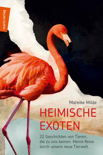 Heimische Exoten. 22 Geschichten von Tieren, die zu uns kamen. Meine Reise durch unsere neue Tierwelt.