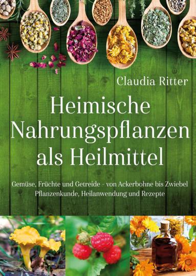Heimische Nahrungspflanzen als Heilmittel. Aktualisiert und überarbeitet.